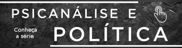 Psicanálise e Política